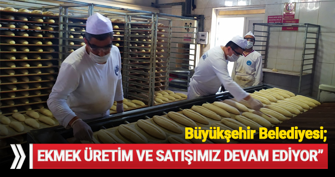 """Büyükşehir: """"Ekmek üretim ve satışımız devam ediyor"""""""