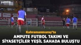 Kahramanmaraş'ta ampute futbol takımı ve siyasetçiler yeşil sahada buluştu