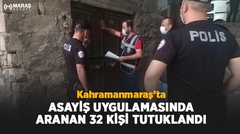 Kahramanmaraş'ta asayiş uygulamasında yakalanan 32 kişi tutuklandı