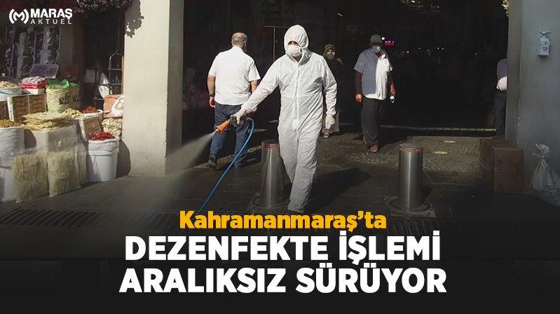 Kahramanmaraş'ta dezenfekte işlemi aralıksız sürüyor