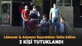 Lübnanlı İş Adamını Kaçırdıkları İddia Edilen 3 Kişi Tutuklandı