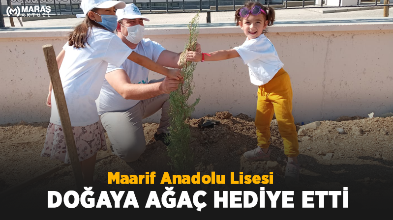 Maarif Anadolu Lisesi Doğaya Ağaç Hediye Etti