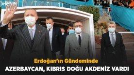 Erdoğan'ın Gündeminde Azerbaycan, Kıbrıs Doğu Akdeniz Vardı