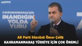 AK Parti Sözcüsü Ömer Çelik Kahramanmaraş Türkiye için Çok Önemli