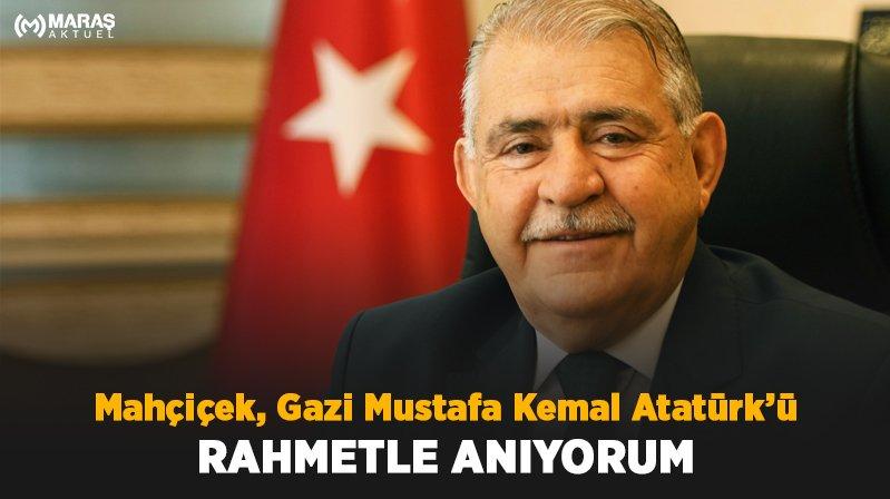 Mahçiçek, Gazi Mustafa Kemal Atatürk'ü Rahmetle Anıyorum
