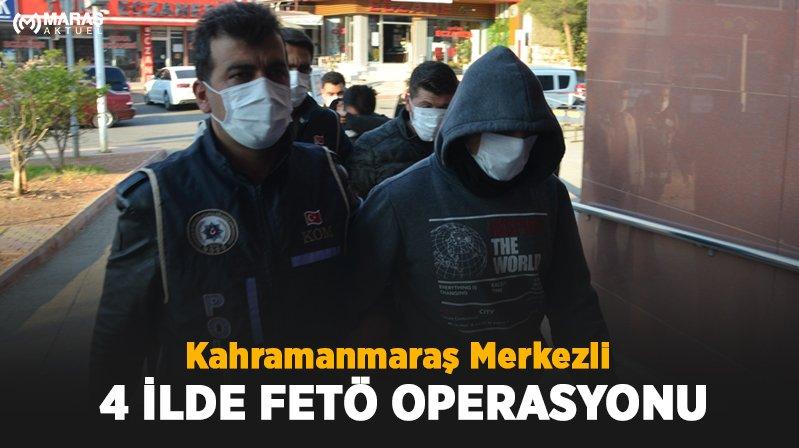 Kahramanmaraş Merkezli 4 İlde FETÖ Operasyonu