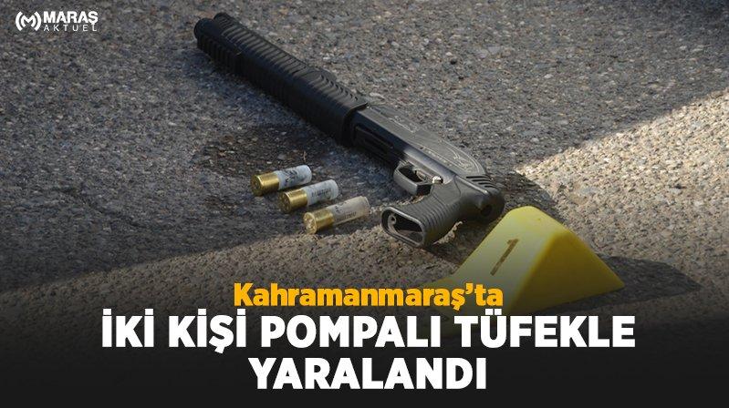 Kahramanmaraş'ta 2 kişi pompalı tüfekle yaralandı