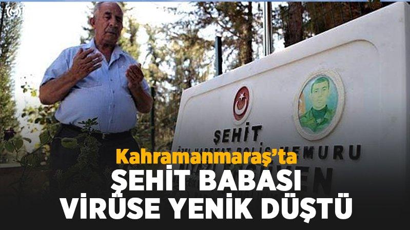 Kahramanmaraş'ta şehit babası koronavirüse yenik düştü