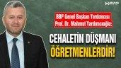 Yardımcıoğlu: Cehaletin Düşmanı Öğretmenlerdir!